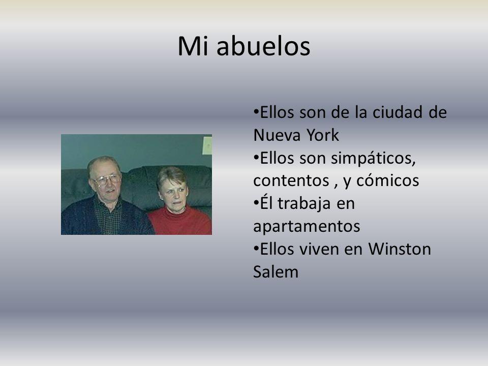 Mi abuelos Ellos son de la ciudad de Nueva York Ellos son simpáticos, contentos, y cómicos Él trabaja en apartamentos Ellos viven en Winston Salem