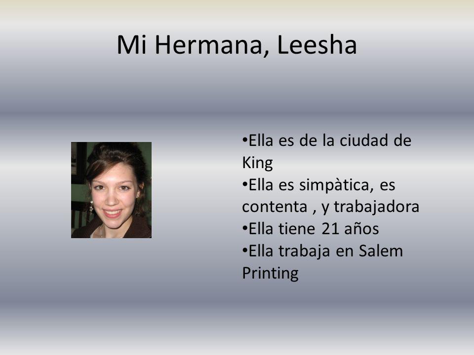Mi Hermana, Leesha Ella es de la ciudad de King Ella es simpàtica, es contenta, y trabajadora Ella tiene 21 años Ella trabaja en Salem Printing