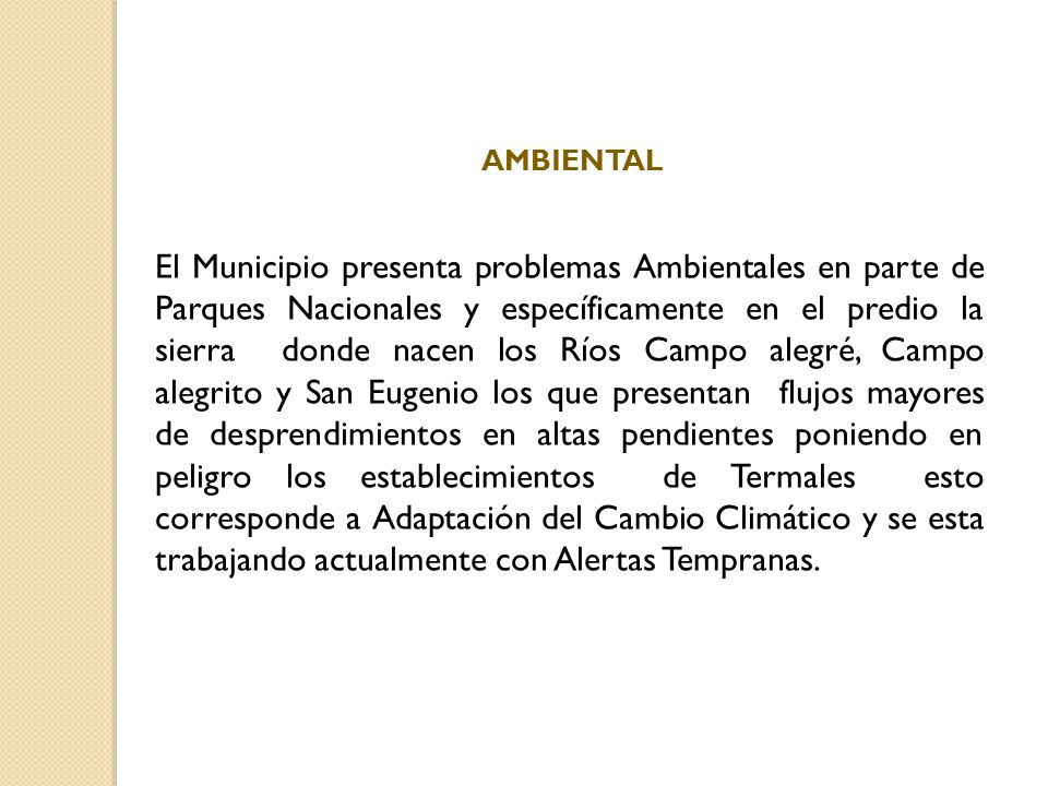 AMBIENTAL El Municipio presenta problemas Ambientales en parte de Parques Nacionales y específicamente en el predio la sierra donde nacen los Ríos Cam