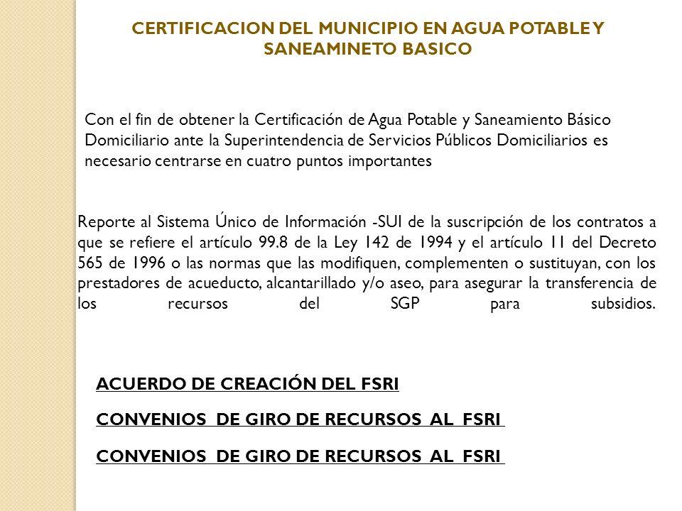 CERTIFICACION DEL MUNICIPIO EN AGUA POTABLE Y SANEAMINETO BASICO Con el fin de obtener la Certificación de Agua Potable y Saneamiento Básico Domicilia