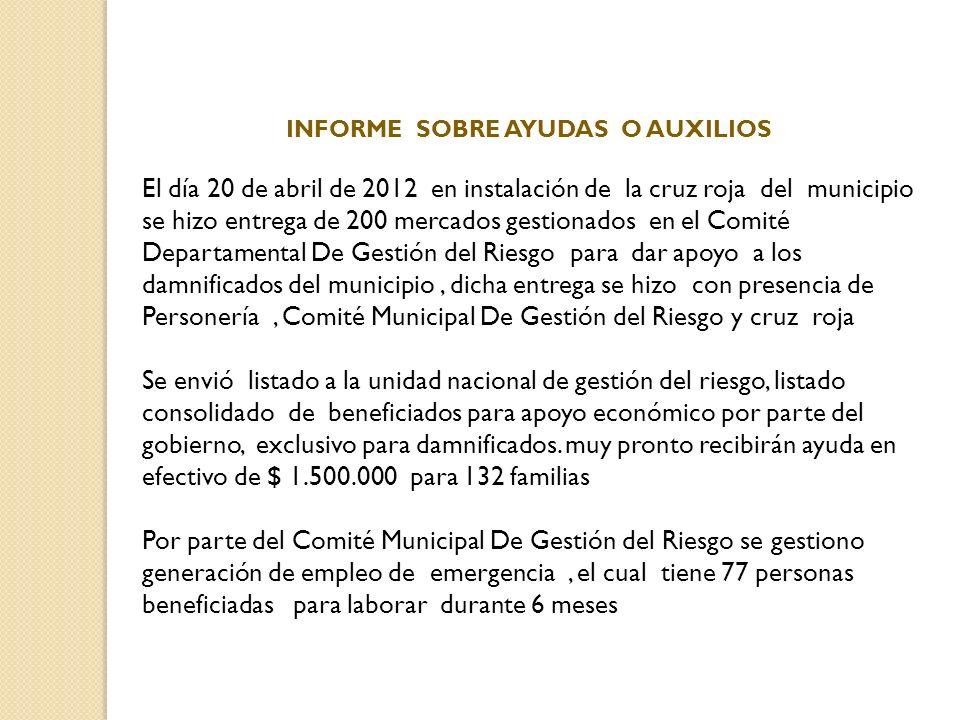 INFORME SOBRE AYUDAS O AUXILIOS El día 20 de abril de 2012 en instalación de la cruz roja del municipio se hizo entrega de 200 mercados gestionados en