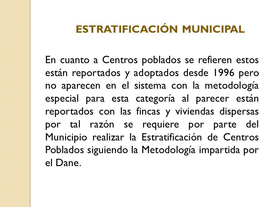 En cuanto a Centros poblados se refieren estos están reportados y adoptados desde 1996 pero no aparecen en el sistema con la metodología especial para