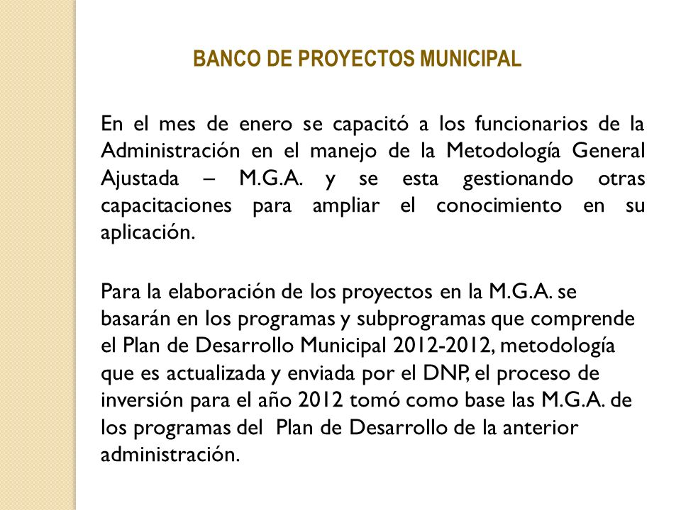 BANCO DE PROYECTOS MUNICIPAL En el mes de enero se capacitó a los funcionarios de la Administración en el manejo de la Metodología General Ajustada –