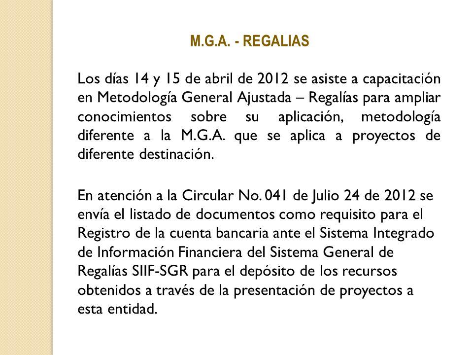 M.G.A. - REGALIAS Los días 14 y 15 de abril de 2012 se asiste a capacitación en Metodología General Ajustada – Regalías para ampliar conocimientos sob