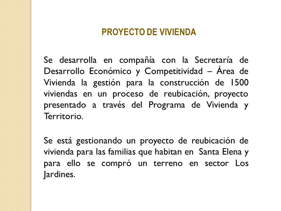 PROYECTO DE VIVIENDA Se desarrolla en compañía con la Secretaría de Desarrollo Económico y Competitividad – Área de Vivienda la gestión para la constr