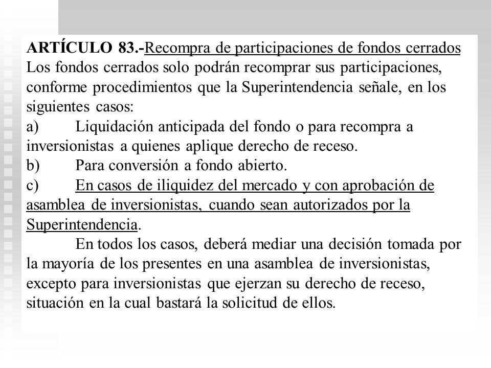 OPERACIÓN DE FONDOS Cada fondo cerrado tendrá asamblea de inversionistas conforme a Código Comercio para asambleas extraordinarias de S.A. y normas SU