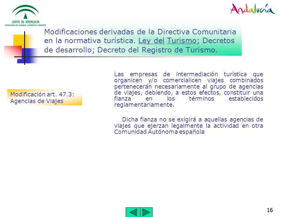 16 Modificaciones derivadas de la Directiva Comunitaria en la normativa turística. Ley del Turismo; Decretos de desarrollo; Decreto del Registro de Tu
