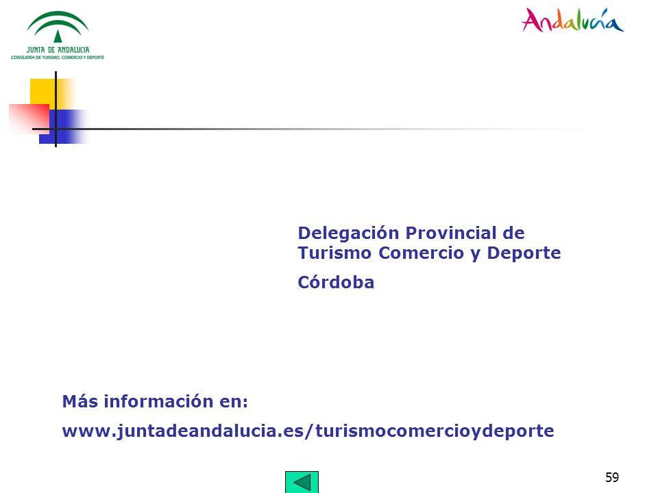59 Más información en: www.juntadeandalucia.es/turismocomercioydeporte Delegación Provincial de Turismo Comercio y Deporte Córdoba