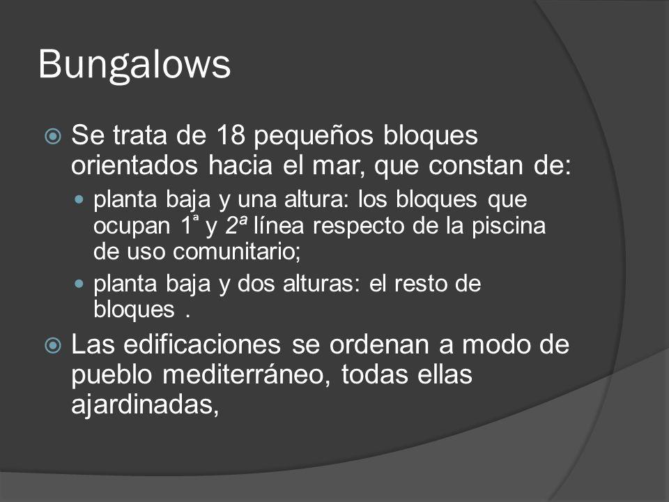 Bungalows Se trata de 18 pequeños bloques orientados hacia el mar, que constan de: planta baja y una altura: los bloques que ocupan 1 ª y 2ª línea respecto de la piscina de uso comunitario; planta baja y dos alturas: el resto de bloques.