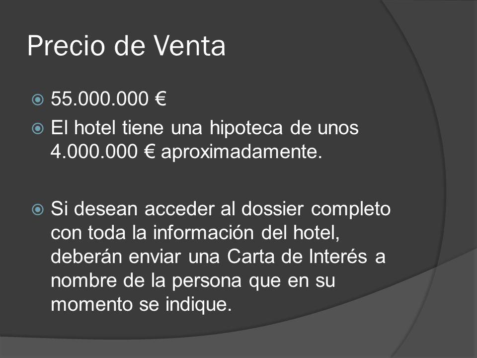 Precio de Venta 55.000.000 El hotel tiene una hipoteca de unos 4.000.000 aproximadamente.