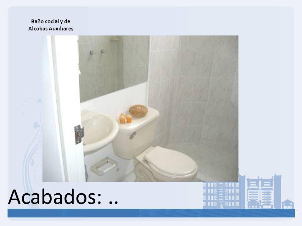 Acabados:.. Baño social y de Alcobas Auxiliares
