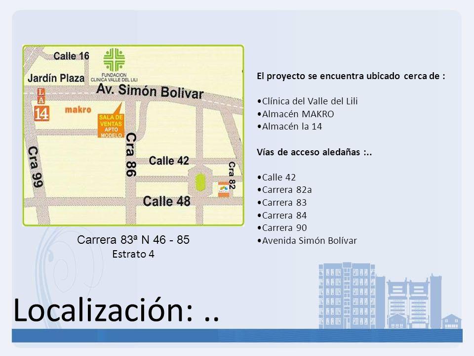 Localización:.. Carrera 83ª N 46 - 85 Estrato 4 El proyecto se encuentra ubicado cerca de : Clínica del Valle del Lili Almacén MAKRO Almacén la 14 Vía