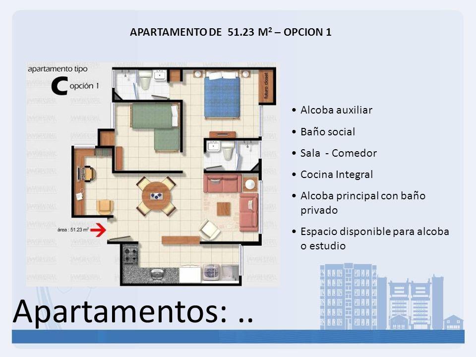 Apartamentos:.. APARTAMENTO DE 51.23 M 2 – OPCION 1 Alcoba auxiliar Baño social Sala - Comedor Cocina Integral Alcoba principal con baño privado Espac