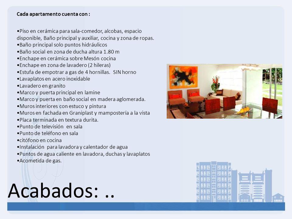 Acabados:.. Cada apartamento cuenta con : Piso en cerámica para sala-comedor, alcobas, espacio disponible, Baño principal y auxiliar, cocina y zona de