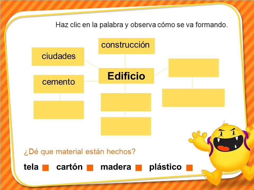 Edificio construcción ciudades cemento Haz clic en la palabra y observa cómo se va formando. ¿Dé que material están hechos? tela cartón madera plástic