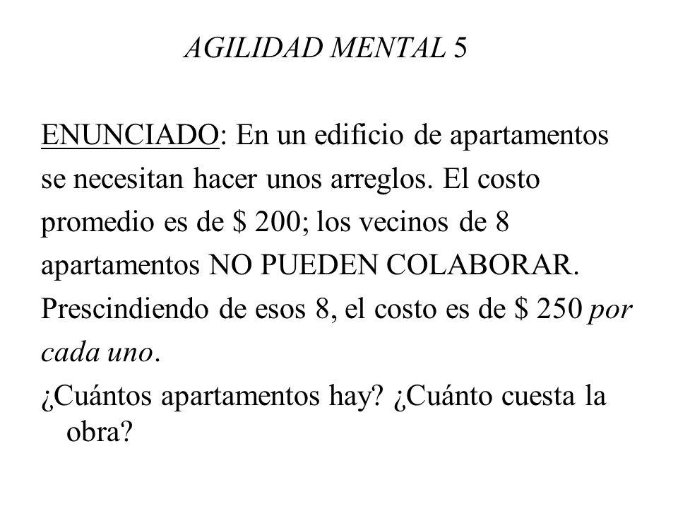 AGILIDAD MENTAL 5 ENUNCIADO: En un edificio de apartamentos se necesitan hacer unos arreglos. El costo promedio es de $ 200; los vecinos de 8 apartame