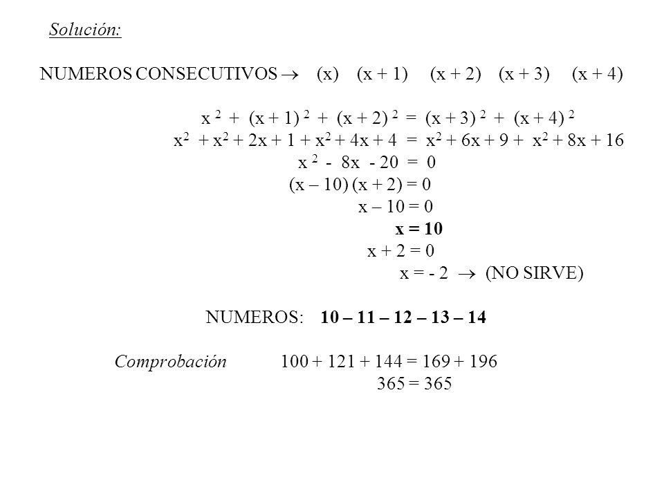 Solución: NUMEROS CONSECUTIVOS (x) (x + 1) (x + 2) (x + 3) (x + 4) x 2 + (x + 1) 2 + (x + 2) 2 = (x + 3) 2 + (x + 4) 2 x 2 + x 2 + 2x + 1 + x 2 + 4x +