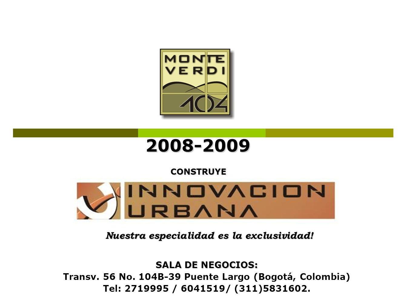 2008-2009 2008-2009 CONSTRUYE SALA DE NEGOCIOS: Transv. 56 No. 104B-39 Puente Largo (Bogotá, Colombia) Tel: 2719995 / 6041519/ (311)5831602. Nuestra e