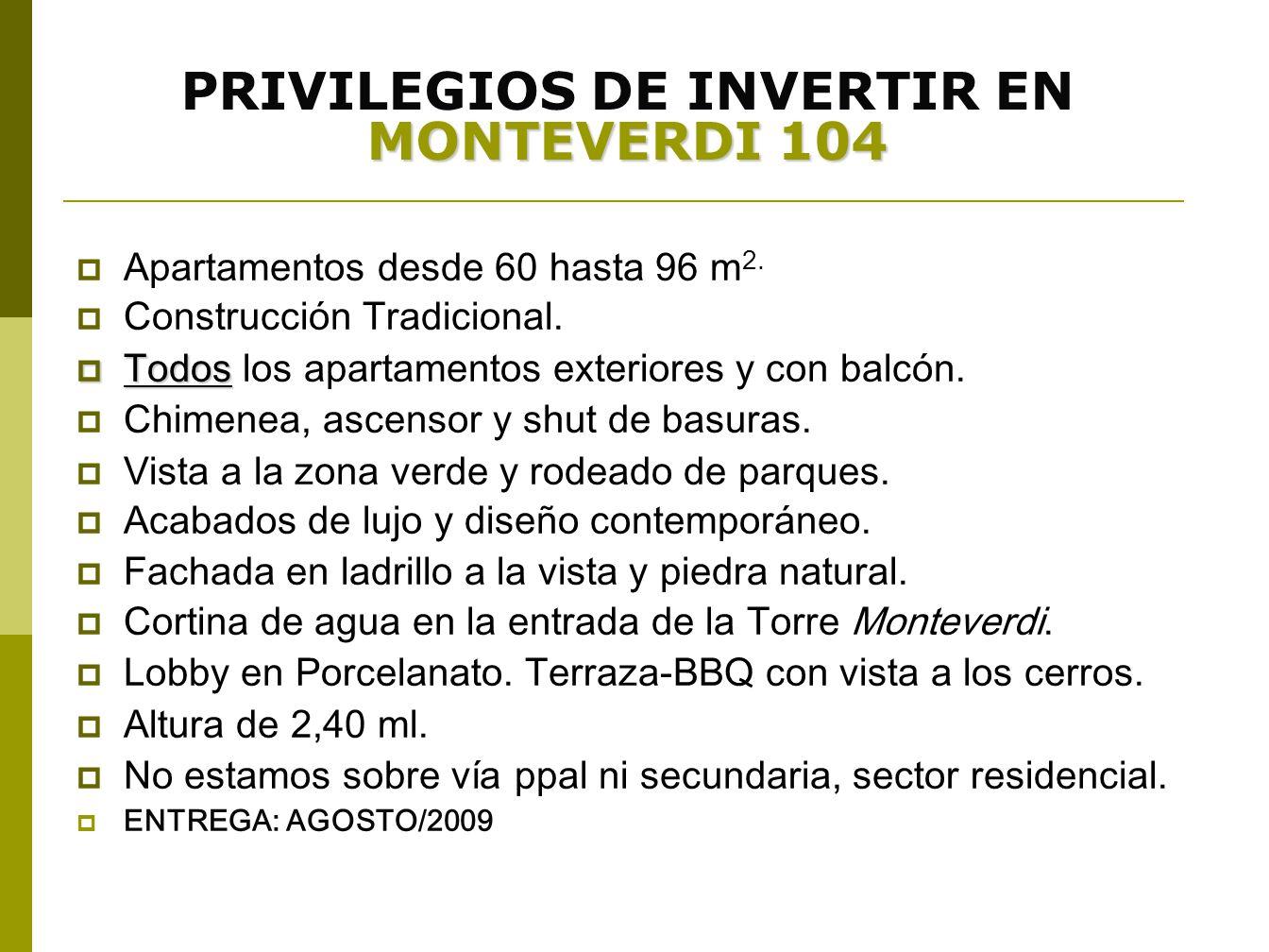 MONTEVERDI 104 PRIVILEGIOS DE INVERTIR EN MONTEVERDI 104 Apartamentos desde 60 hasta 96 m 2. Construcción Tradicional. Todos Todos los apartamentos ex