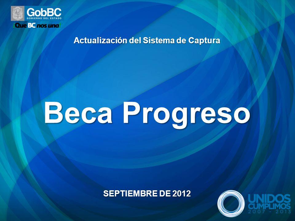 Actualización del Sistema de Captura Beca Progreso SEPTIEMBRE DE 2012