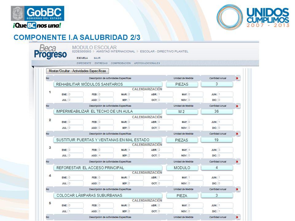 COMPONENTE I.A SALUBRIDAD 2/3 REHABILITAR MÓDULOS SANITARIOS IMPERMEABILIZAR EL TECHO DE UN AULA SUSTITUIR PUERTAS Y VENTANAS EN MAL ESTADO REFORESTAR