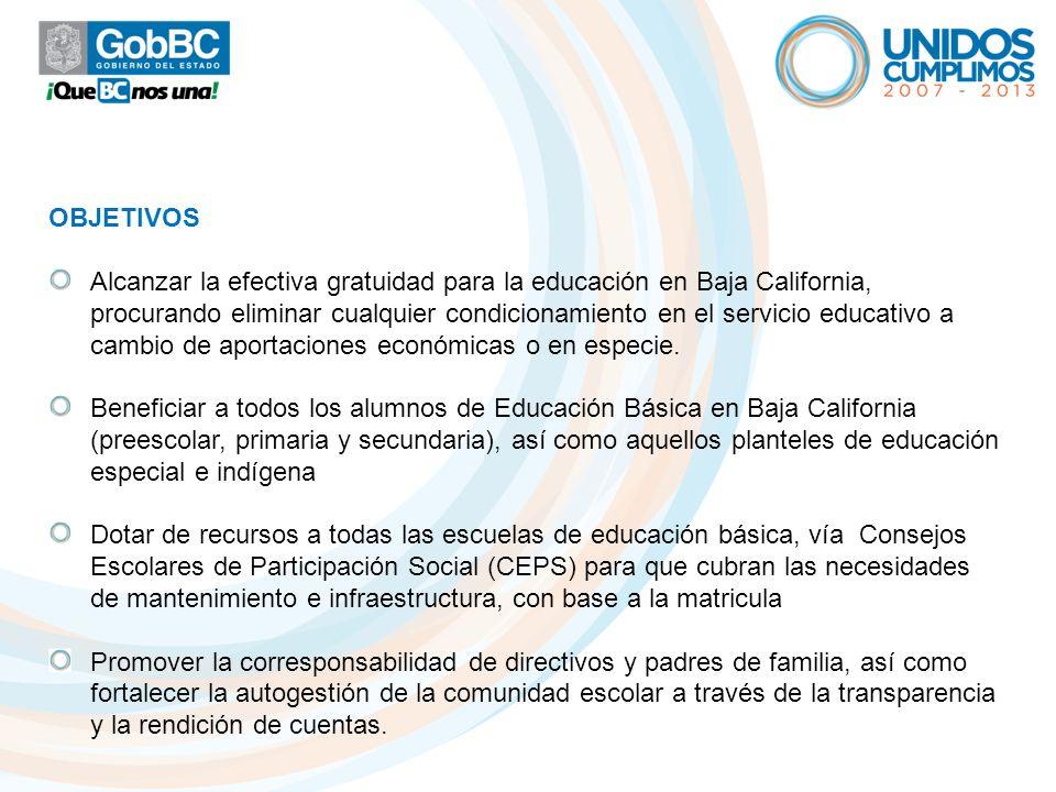 OBJETIVOS Alcanzar la efectiva gratuidad para la educación en Baja California, procurando eliminar cualquier condicionamiento en el servicio educativo
