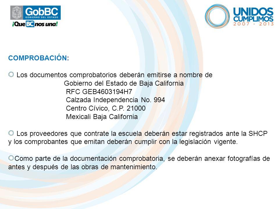 COMPROBACIÓN: Los documentos comprobatorios deberán emitirse a nombre de Gobierno del Estado de Baja California RFC GEB4603194H7 Calzada Independencia