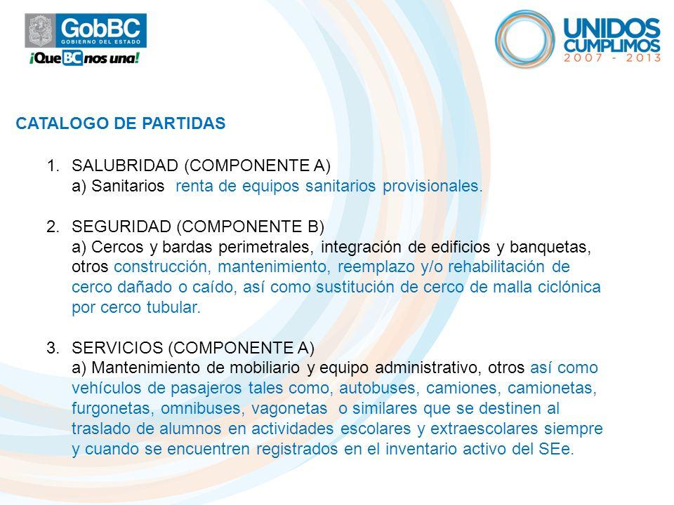 CATALOGO DE PARTIDAS 1.SALUBRIDAD (COMPONENTE A) a) Sanitarios renta de equipos sanitarios provisionales. 2.SEGURIDAD (COMPONENTE B) a) Cercos y barda