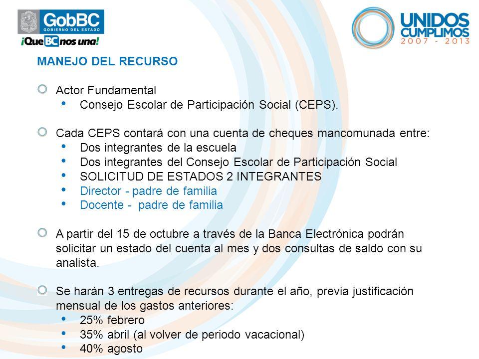 MANEJO DEL RECURSO Actor Fundamental Consejo Escolar de Participación Social (CEPS). Cada CEPS contará con una cuenta de cheques mancomunada entre: Do