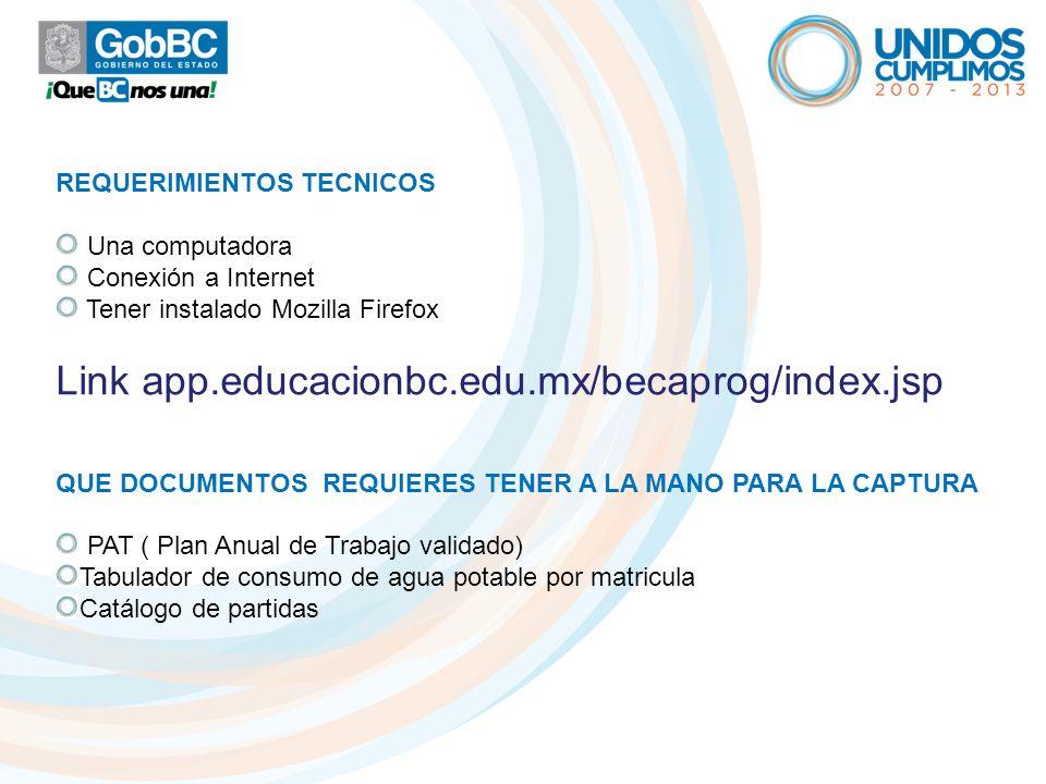 REQUERIMIENTOS TECNICOS Una computadora Conexión a Internet Tener instalado Mozilla Firefox Link app.educacionbc.edu.mx/becaprog/index.jsp QUE DOCUMEN