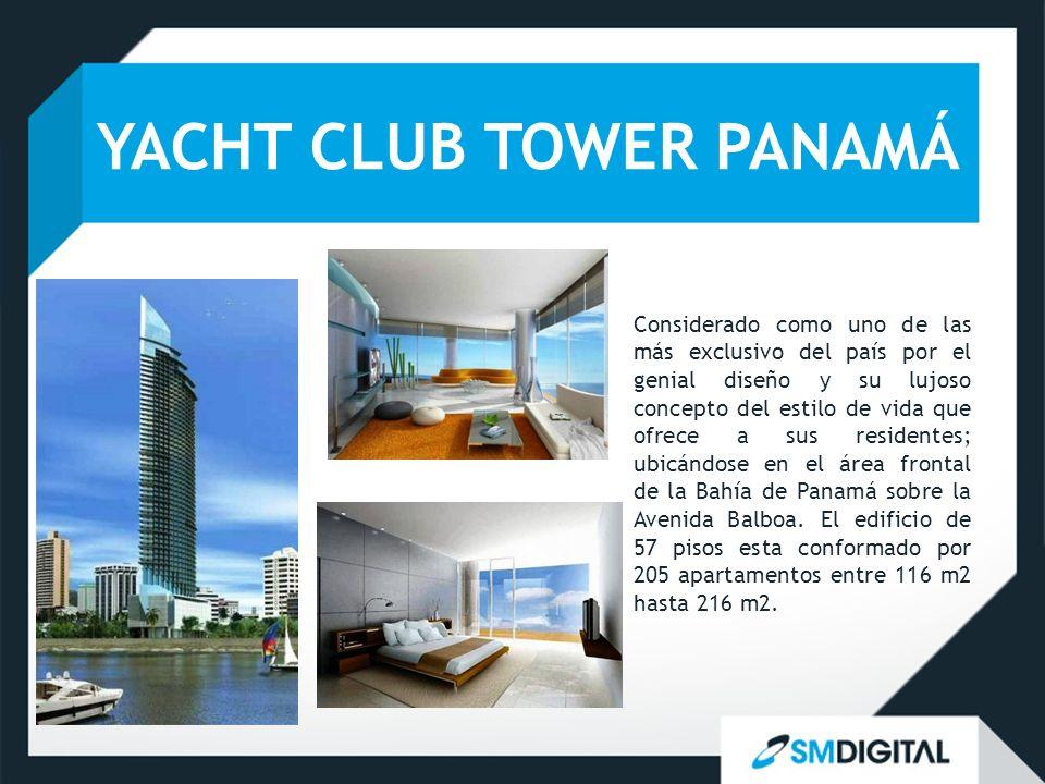 YACHT CLUB TOWER PANAMÁ Considerado como uno de las más exclusivo del país por el genial diseño y su lujoso concepto del estilo de vida que ofrece a s