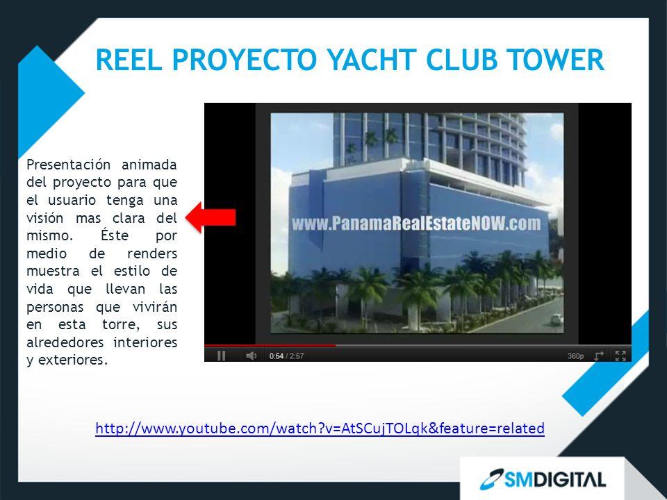 http://www.youtube.com/watch?v=AtSCujTOLqk&feature=related REEL PROYECTO YACHT CLUB TOWER Presentación animada del proyecto para que el usuario tenga