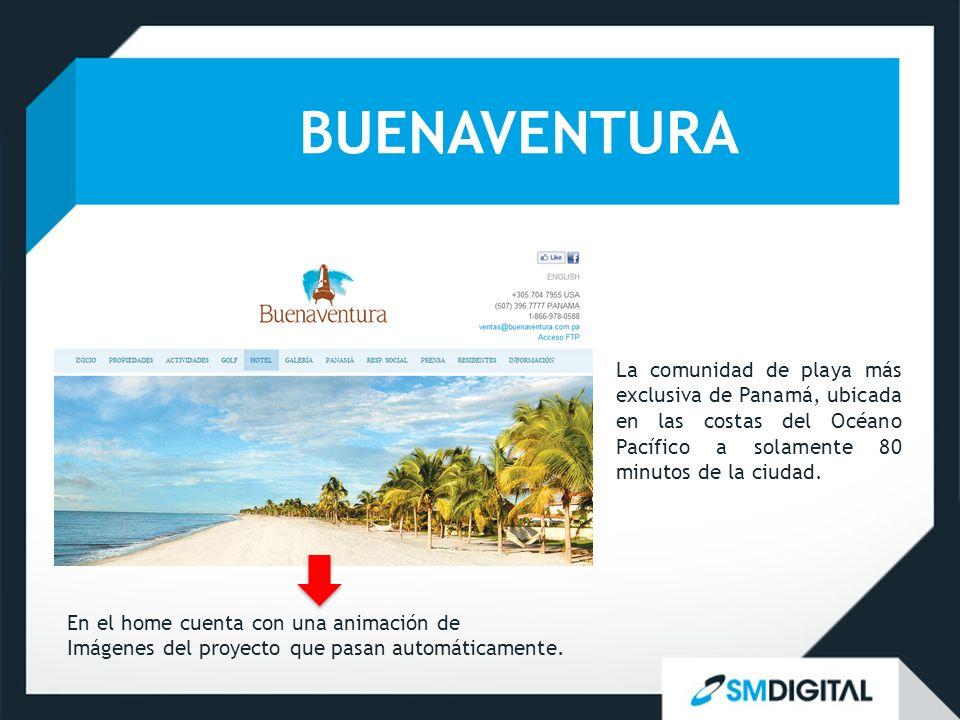BUENAVENTURA La comunidad de playa más exclusiva de Panamá, ubicada en las costas del Océano Pacífico a solamente 80 minutos de la ciudad. En el home
