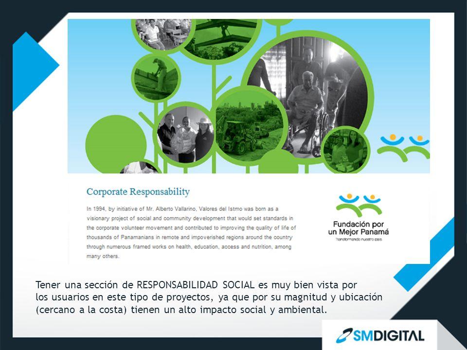 Tener una sección de RESPONSABILIDAD SOCIAL es muy bien vista por los usuarios en este tipo de proyectos, ya que por su magnitud y ubicación (cercano