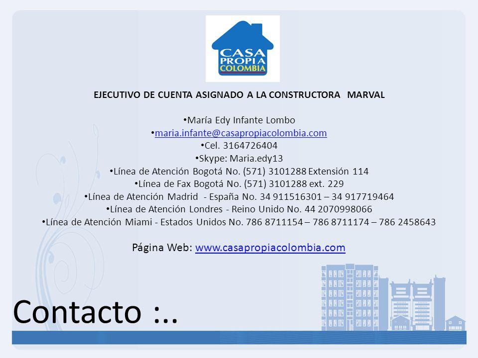 Contacto :.. Página Web: www.casapropiacolombia.comwww.casapropiacolombia.com EJECUTIVO DE CUENTA ASIGNADO A LA CONSTRUCTORA MARVAL María Edy Infante