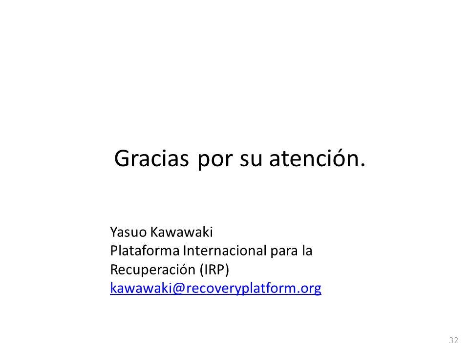 Gracias por su atención. 32 Yasuo Kawawaki Plataforma Internacional para la Recuperación (IRP) kawawaki@recoveryplatform.org