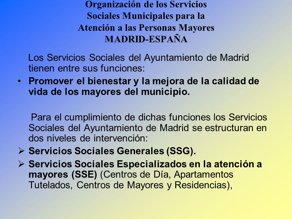 Organización de los Servicios Sociales Municipales para la Atención a las Personas Mayores MADRID-ESPAÑA Los Servicios Sociales del Ayuntamiento de Ma