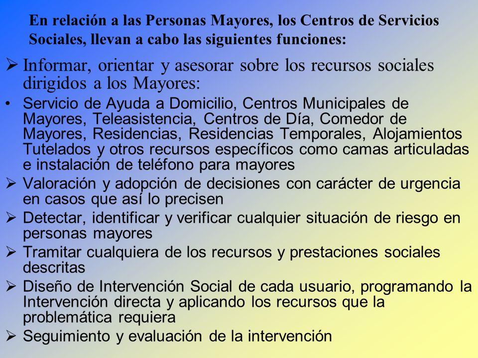 En relación a las Personas Mayores, los Centros de Servicios Sociales, llevan a cabo las siguientes funciones: Informar, orientar y asesorar sobre los