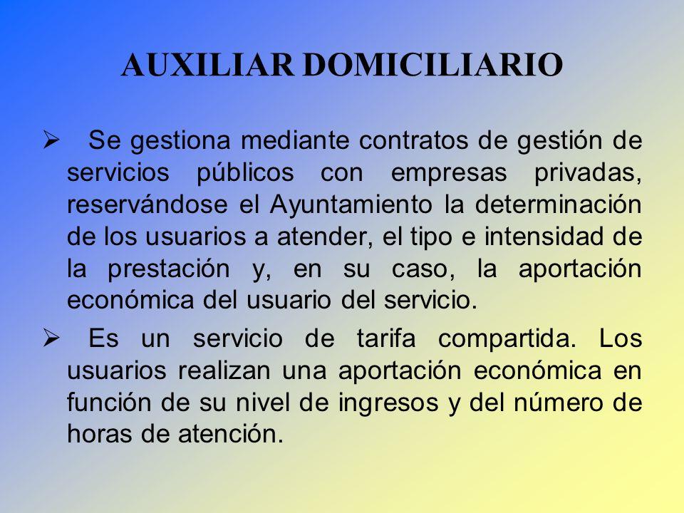 AUXILIAR DOMICILIARIO Se gestiona mediante contratos de gestión de servicios públicos con empresas privadas, reservándose el Ayuntamiento la determina