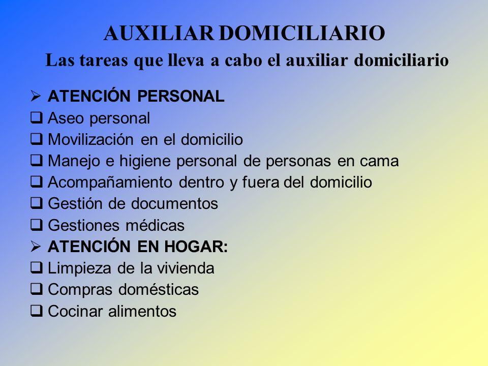 AUXILIAR DOMICILIARIO Las tareas que lleva a cabo el auxiliar domiciliario ATENCIÓN PERSONAL Aseo personal Movilización en el domicilio Manejo e higie