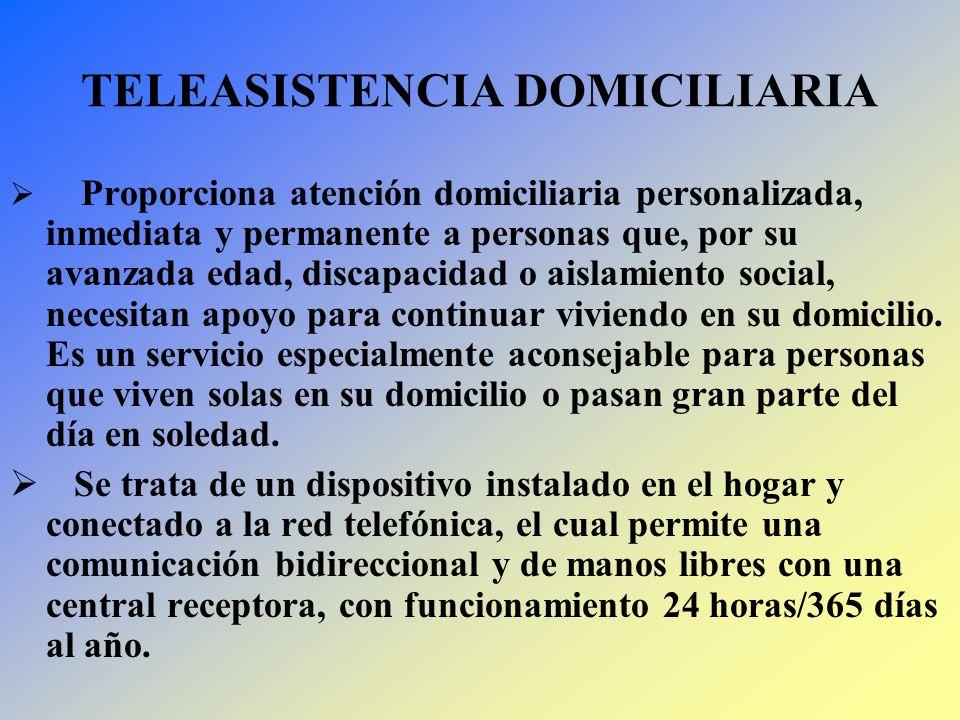 TELEASISTENCIA DOMICILIARIA Proporciona atención domiciliaria personalizada, inmediata y permanente a personas que, por su avanzada edad, discapacidad