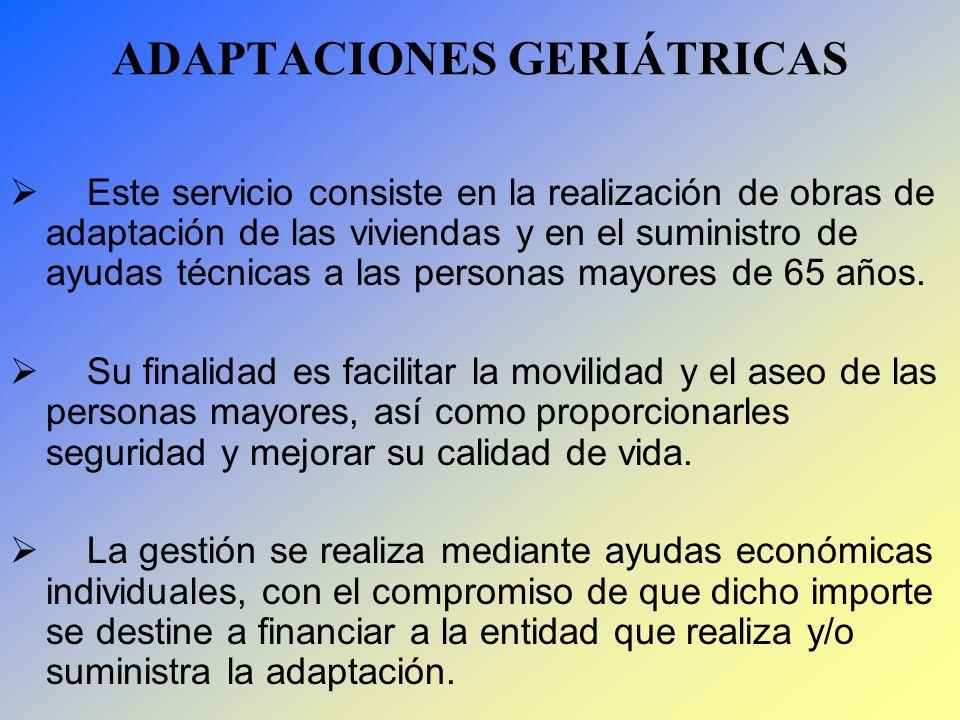 ADAPTACIONES GERIÁTRICAS Este servicio consiste en la realización de obras de adaptación de las viviendas y en el suministro de ayudas técnicas a las