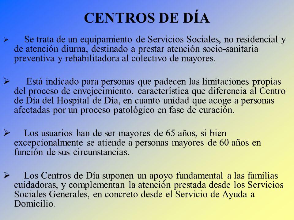 CENTROS DE DÍA Se trata de un equipamiento de Servicios Sociales, no residencial y de atención diurna, destinado a prestar atención socio-sanitaria pr