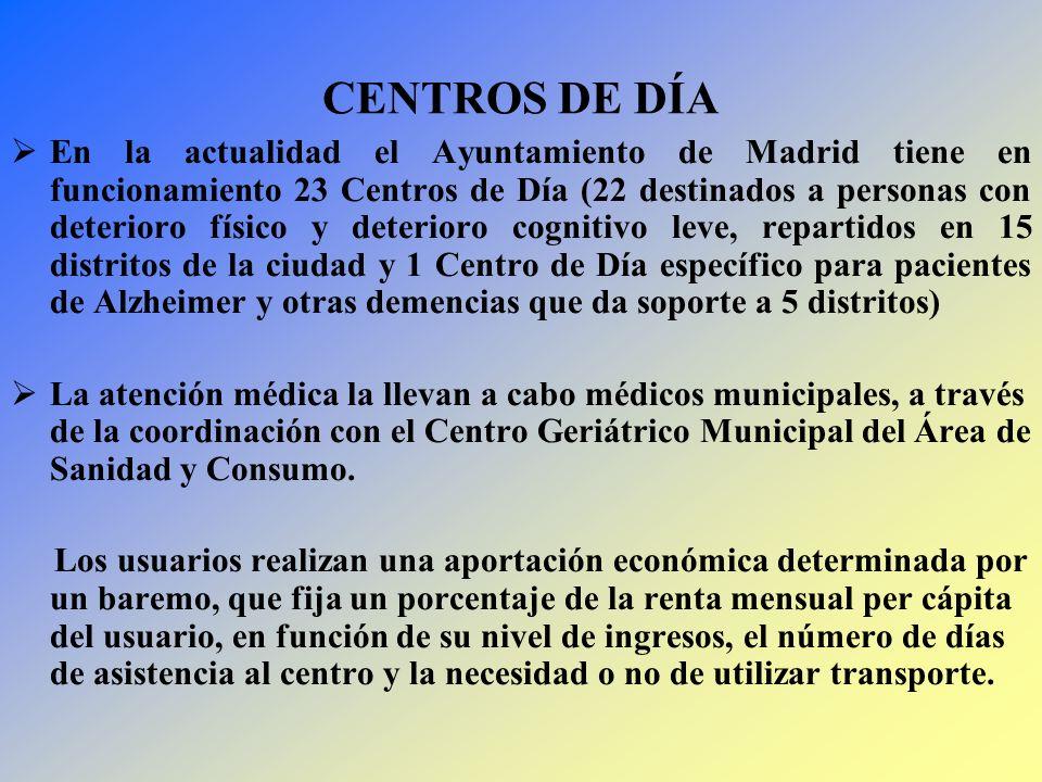 CENTROS DE DÍA En la actualidad el Ayuntamiento de Madrid tiene en funcionamiento 23 Centros de Día (22 destinados a personas con deterioro físico y d