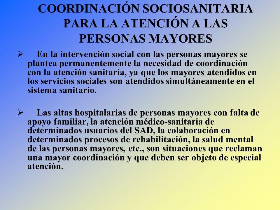 COORDINACIÓN SOCIOSANITARIA PARA LA ATENCIÓN A LAS PERSONAS MAYORES En la intervención social con las personas mayores se plantea permanentemente la n