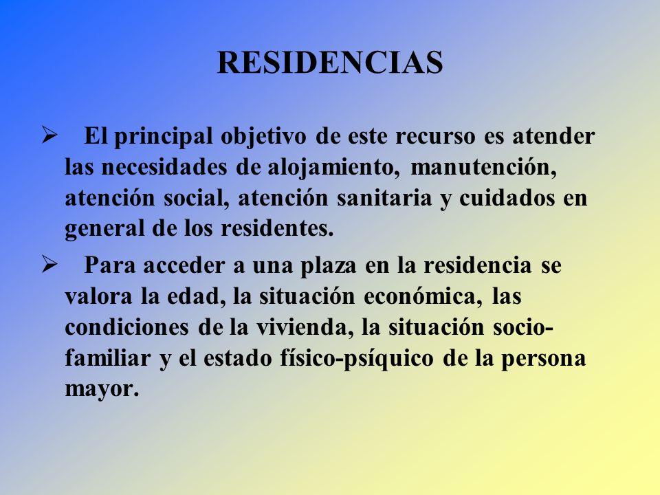 RESIDENCIAS El principal objetivo de este recurso es atender las necesidades de alojamiento, manutención, atención social, atención sanitaria y cuidad