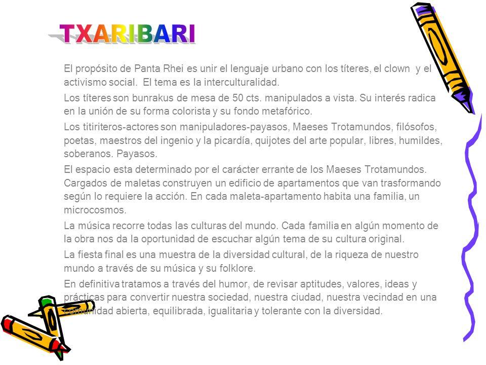 El propósito de Panta Rhei es unir el lenguaje urbano con los títeres, el clown y el activismo social. El tema es la interculturalidad. Los títeres so