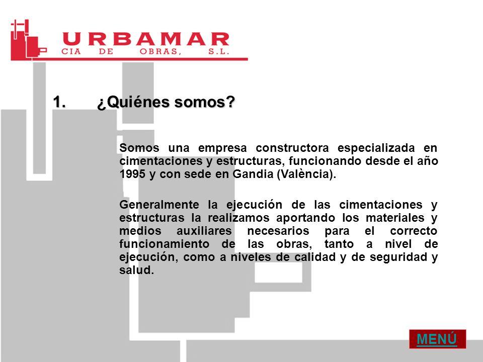 1.¿Quiénes somos? Somos una empresa constructora especializada en cimentaciones y estructuras, funcionando desde el año 1995 y con sede en Gandia (Val