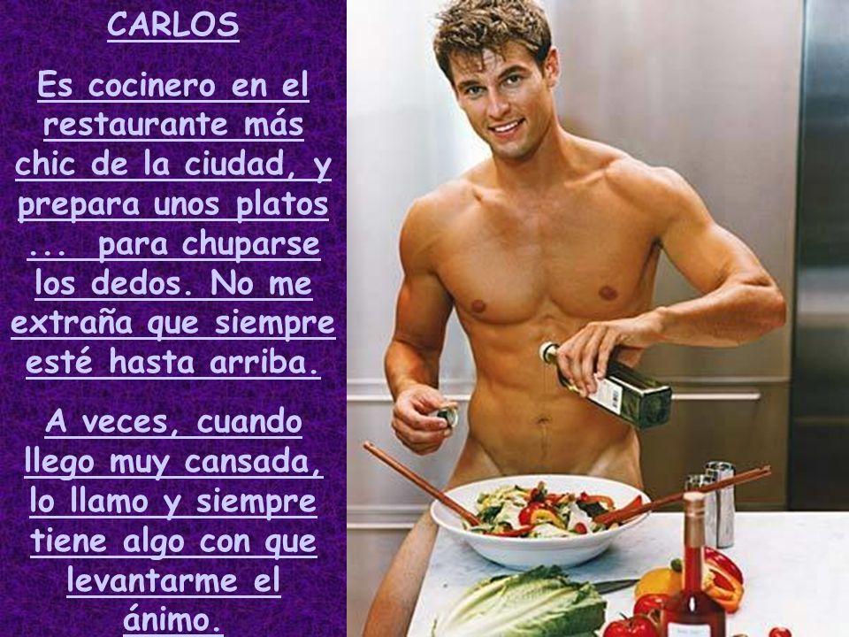 CARLOS Es cocinero en el restaurante más chic de la ciudad, y prepara unos platos...