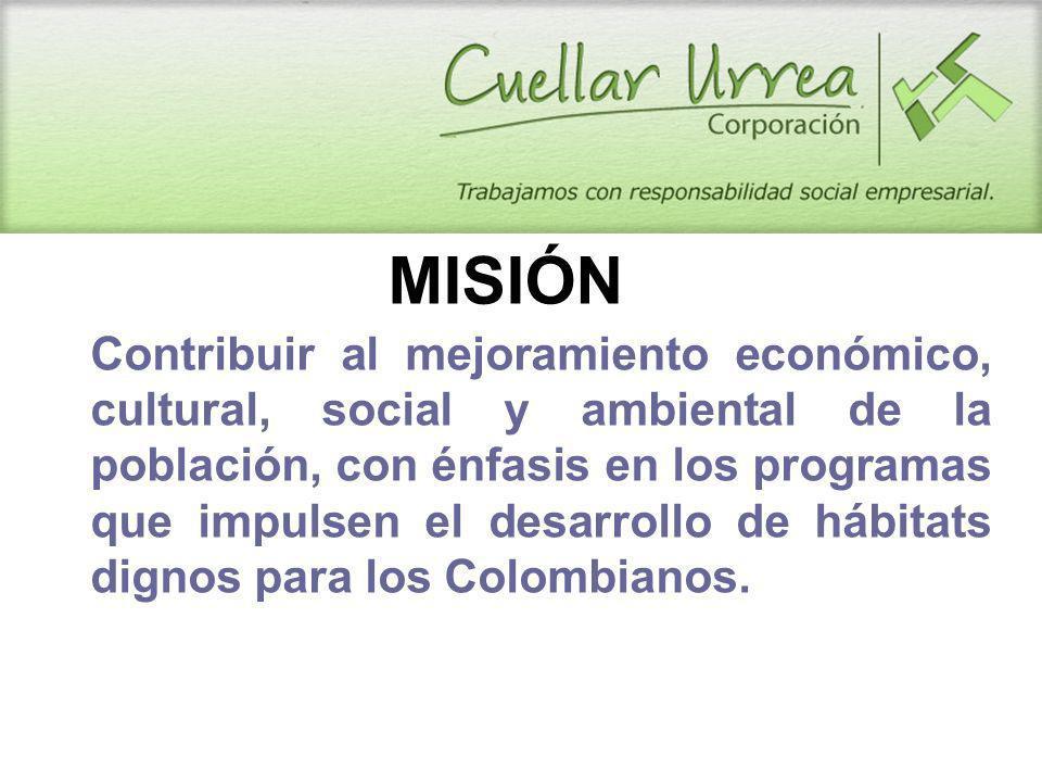 MISIÓN Contribuir al mejoramiento económico, cultural, social y ambiental de la población, con énfasis en los programas que impulsen el desarrollo de hábitats dignos para los Colombianos.